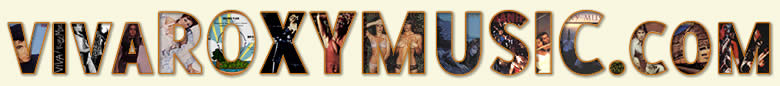 VivaRoxyMusic.com - A Virtual Museum covering the work of Roxy Music, Bryan Ferry, Phil Manzanera and Andy Mackay.